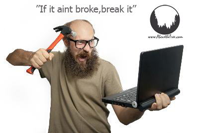 if it aint broke break it